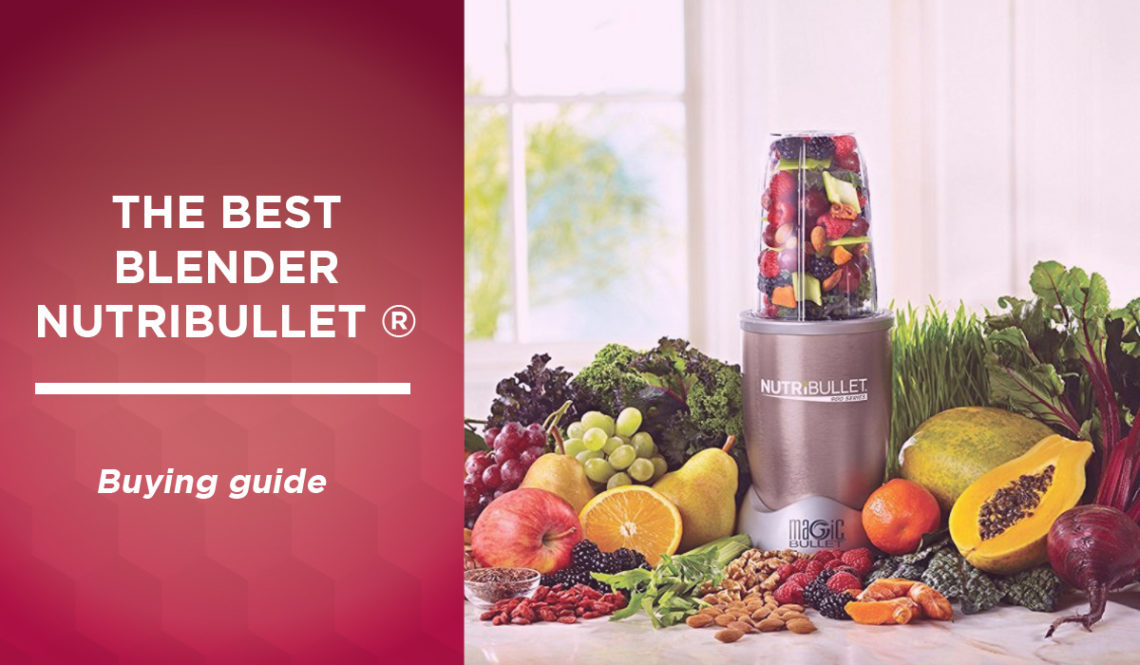 The best Nutribullet blender in Canada in 2021: our comparison, test and opinion